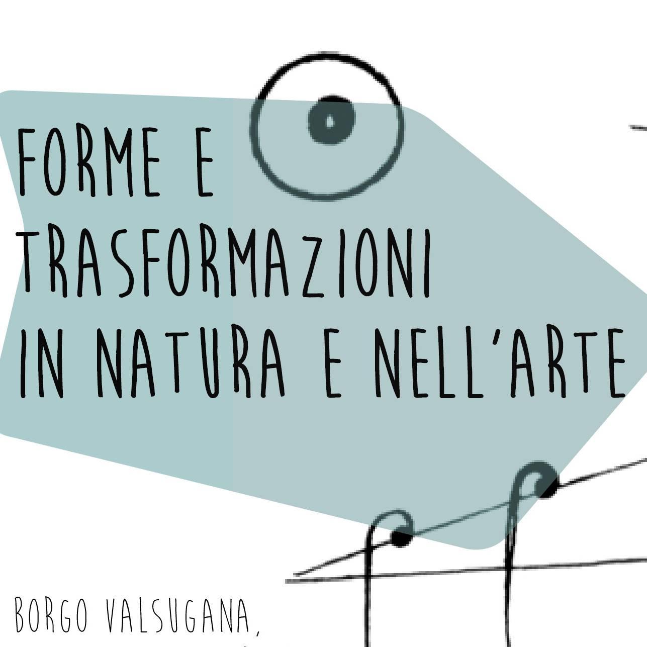 Borgo Valsugana: Forme e trasformazioni in natura e nell'arte